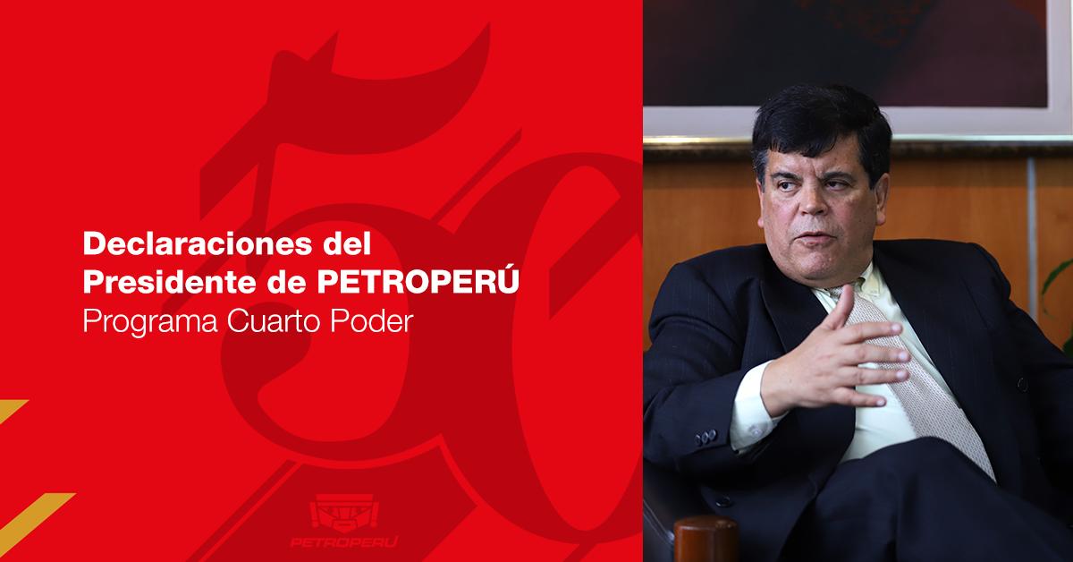 Declaraciones del Presidente de PETROPERÚ al programa Cuarto ...